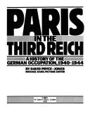 Cover of: Paris in the Third Reich: a history of the German occupation, 1940-1944