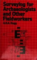 Cover of: Surveying for archaeologists and other fieldworkers | A. H. A. Hogg