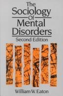 The sociology of mental disorders by Eaton, William W.