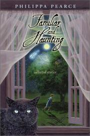 Cover of: Familiar and haunting | Philippa Pearce
