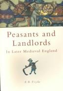Cover of: Peasants and landlords in later Medieval England, c. 1380-c. 1525 | E. B. Fryde