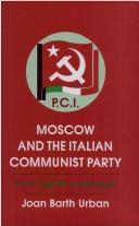 Cover of: Moscow and the Italian Communist Party | J. B. Urban