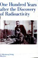 Cover of: One hundred years after the discovery of radioactivity