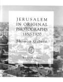 Cover of: Jerusalem in original photographs, 1850-1920: photographs from the Archives of the Palestine Exploration Fund