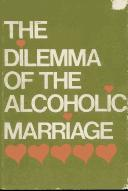 Cover of: The dilemma of the alcoholic marriage. by