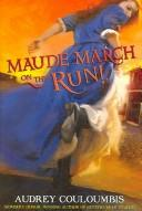 Cover of: Maude March on the run!, or, Trouble is her middle name | Audrey Couloumbis
