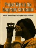 Cover of: Project Work in the Geography Curriculum | John R. Beaumont