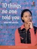Cover of: 10 things no one told you about HIV and AIDS | Lisa Greenstein