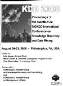 Kdd-2006: Proceedings of the Twelfth ACM Sigkdd International Conference on Knowledge Discovery and Data Mining: August 20-23, 2
