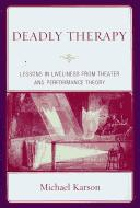 Cover of: Deadly therapy: lessons in liveliness from theatre performance and theory