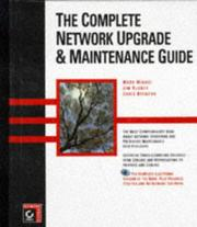 Cover of: The complete network upgrade & maintenance guide