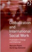 Cover of: Globalization and international social work: postmodern change and challenge