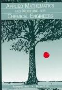 Cover of: Applied mathematics and modelingfor chemical engineers | Richard G. Rice