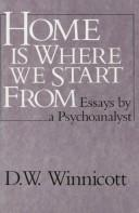 Cover of: Home is where we start from | D. W. Winnicott