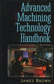 Cover of: Advanced machining technology handbook | James Brown.