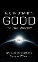 Cover of: Is Christianity good for the world?