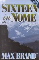 Cover of: Sixteen in Nome | Max Brand [pseudonym]