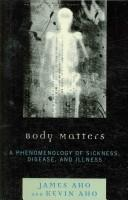 Cover of: Body matters: a phenomenology of sickness, disease, and illness