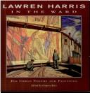 Cover of: Lawren Harris - in the ward | Lawren Harris