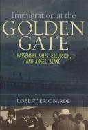 Cover of: Immigration at the Golden Gate | Robert Eric Barde