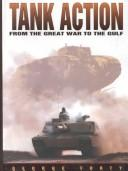 Cover of: Tank action: from the Great War to the Gulf