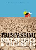 Cover of: TRESPASSING : DIRT STORIES & FIELD NOTES