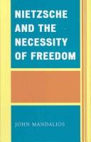 Cover of: Nietzsche and the necessity of freedom | John Mandalios