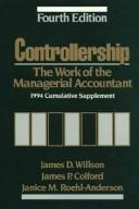 Cover of: Controllership, the work of the managerial accountant, fourth edition, 1995 cumulative  supplement | James D Willson