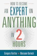 How to become an expert on anything in two hours by Gregory Hartley