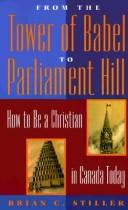 Cover of: From the Tower of Babel to Parliament Hill | Brian C. Stiller