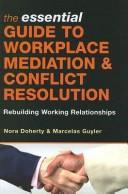Cover of: essential guide to workplace mediation & conflict resolution | Nora Doherty