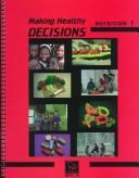Cover of: Making Healthy Decisions Nutrition | Biological Sciences Curriculum Study