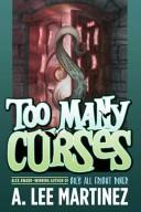Cover of: Too many curses | A. Lee Martinez