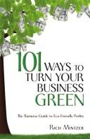 Cover of: 101 ways to turn your business green | Richard Mintzer