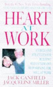 Cover of: Heart at Work: Stories and Strategies for Building Self-Esteem and Reawakening the Soul at Work