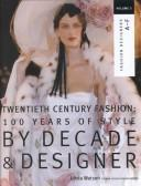 Cover of: 20th Century Fashion: 100 Years of Style by Decade & Designer (Twentieth Century Fashion: 100 Years of Style by Decade & Designer) |