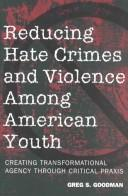 Cover of: Reducing hate crimes and violence among American youth | Greg S. Goodman