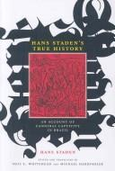 Cover of: Hans Staden's true history: an account of cannibal captivity in Brazil