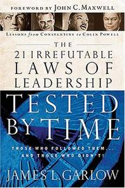 Cover of: The 21 Irrefutable Laws of Leadership Tested by Time | James L. Garlow