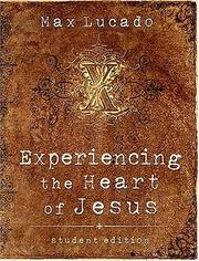 Cover of: Experiencing the Heart of Jesus: Knowing His Heart, Feeling His Love
