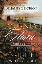 Cover of: The Journey Home | Bill Bright, James C. Dobson
