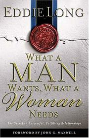 Cover of: What A Man Wants, What A Woman Needs The Secret To Successful, Fulfilling Relationships