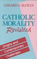Cover of: Catholic Morality Revisited, Origins and Contemporary Challenges. | Gerard S. Sloyan