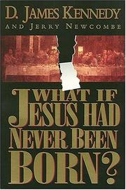 Cover of: What If Jesus Had Never Been Born | D. James Kennedy
