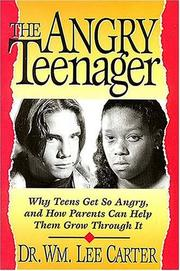 Cover of: The Angry Teenager Why Teens Get So Angry And How Parents Can Help Them Grow Through It | Nelson Books