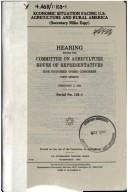 Cover of: Economic situation facing U.S. agriculture and rural America (Secretary Mike Espy): hearing before the Committee on Agriculture, House of Representatives, One Hundred Third Congress, first session, February 3, 1993.