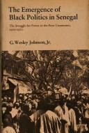Cover of: The emergence of Black politics in Senegal | G. Wesley Johnson