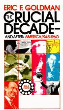 The crucial decade--and after by Eric Frederick Goldman