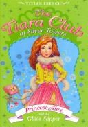 Cover of: The Tiara Club at Silver Towers 10: Princess Alice and the Glass Slipper (The Tiara Club)