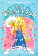 Cover of: The Tiara Club at Silver Towers 11: Princess Sophia and the Prince's Party (The Tiara Club)